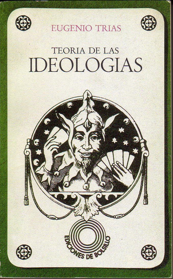 En Teoría de las ideologías Trías dialoga con corrientes como el marxismo y el estructuralismo