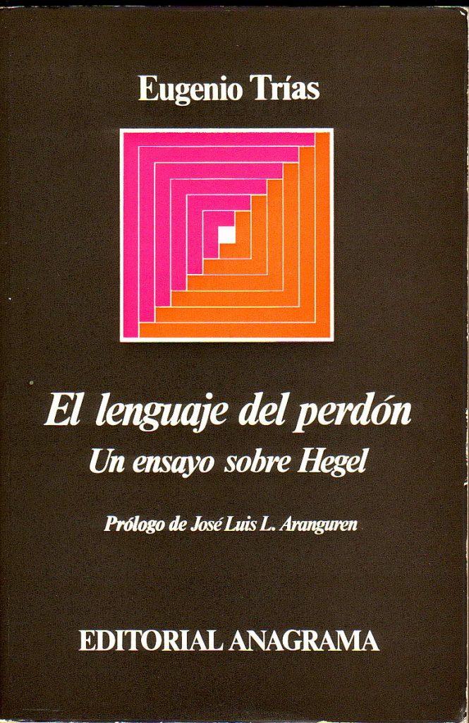 Un ensayo sobre Hegel que fue la tesis doctoral de Eugenio Trías
