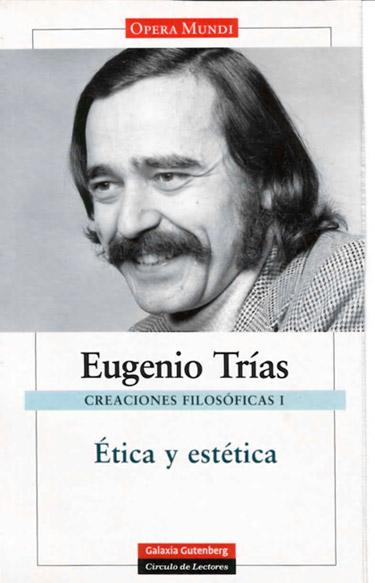 Selección de obras de Eugenio Trías dedicadas a la Ética y la estética