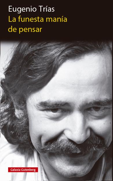 Texto póstumo de Eugenio Trías con una colección de colaboraciones periodísticas